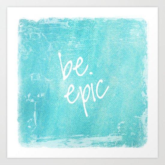be epic Art Print