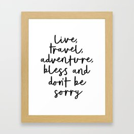 Live Travel Adventure Bless and Don't Be Sorry black and white modern typography home wall decor Framed Art Print