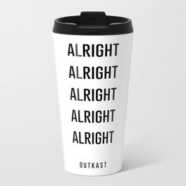 alright alright alright Metal Travel Mug