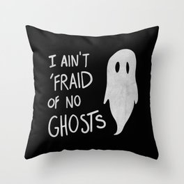 Ain't Afraid of No Ghosts Throw Pillow