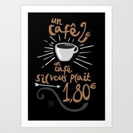 UN CAFÉ, S'IL VOUS PLAÎT Art Print