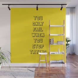 YOU ONLY FAIL WHEN YOU STOP TRYING Wall Mural