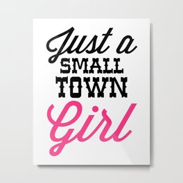 Small Town Girl Music Quote Metal Print