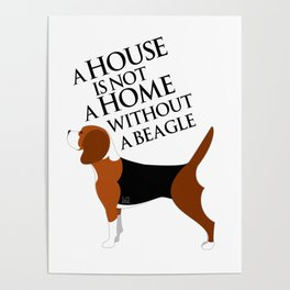 A House is not a Home without a Beagle (Beagle) Poster