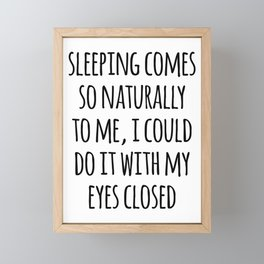 Sleeping Comes Naturally Funny Quote Framed Mini Art Print