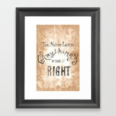 You Never Learn Anything by Doing it Right Framed Art Print
