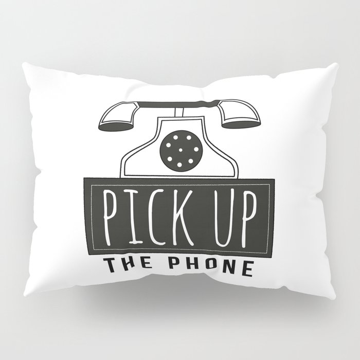 Pick up the phone | Art Saying Quotes Pillow Sham