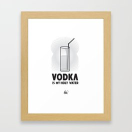 VODKA IS MY HOLY WATER Framed Art Print