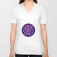 good vibes only V-neck T-shirts featuring Good Vibes Only! by Minsi Design