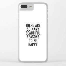 There Are so Many Beautiful Reasons to Be Happy Short Inspirational Life Quote Poster Clear iPhone Case