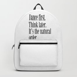 Dance First. Think Later. It's Natural Order. Backpack
