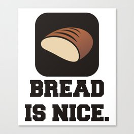 Bread is Nice Quote Canvas Print