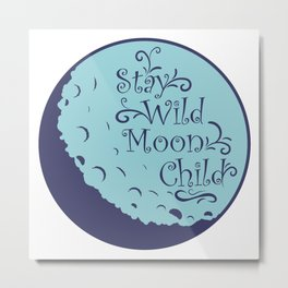Stay Wild, Moon Child Metal Print