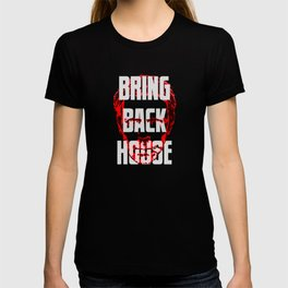 Bring Back House T-shirt