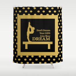 Gymnastics-Gold and Black Live your Dream Design Shower Curtain