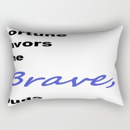 Fortune favors the brave, dude  Rectangular Pillow