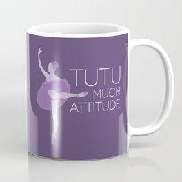 Tutu Much Attitude Coffee Mug