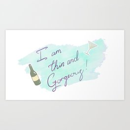 I am thin and gorgeous Art Print