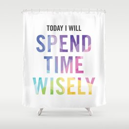 New Year's Resolution - TODAY I WILL SPEND TIME WISELY Shower Curtain