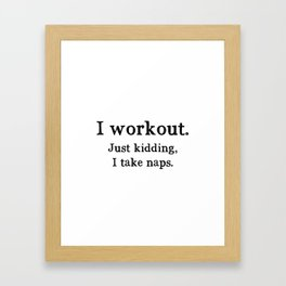 I workout. Just kidding, I take naps. Framed Art Print