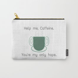 Help me, caffeine. You're my only hope. Carry-All Pouch
