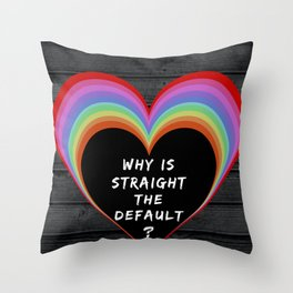 Why Is Straight The Default? Throw Pillow