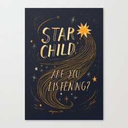 STAR CHILD: ARE YOU LISTENING?  Canvas Print