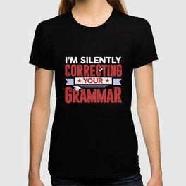 I'm Silently Correcting Your Grammar Funny Teacher T-shirt