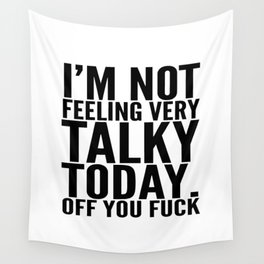 I'm Not Feeling Very Talky Today Off You Fuck Wall Tapestry
