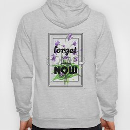 Forget me Now Hoody