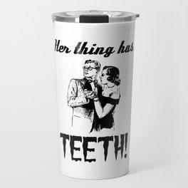 Her Thing Has Teeth! Travel Mug