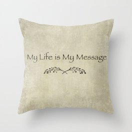 My life is my Message Throw Pillow
