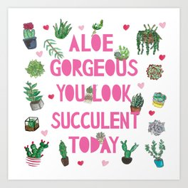 Aloe Gorgeous You Look Succulent Today Art Print