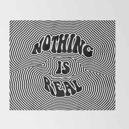 Nothing is Real Throw Blanket
