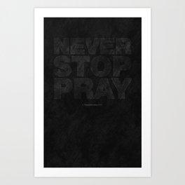 Never Stop Pray Art Print