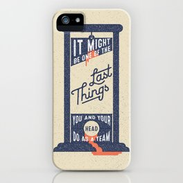 It Might be One of the Last Things You and Your Head Do as a Team iPhone Case