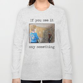 If you see it, say something. with text Long Sleeve T-shirt