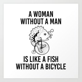 Woman Without Man Fish Without Bicycle Art Print