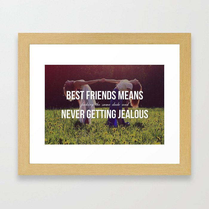 """Best Friends Means (Fucking the Same Dude and) Never Getting Jealous"" Framed Art Print"