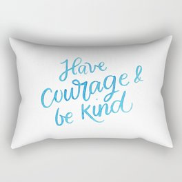 Have Courage and Be Kind Rectangular Pillow