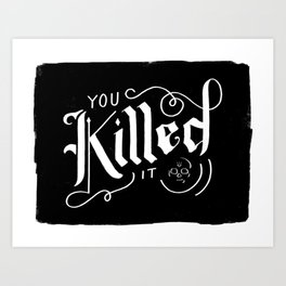 You Killed It Art Print