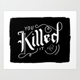 You Killed It Art Print