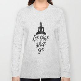 BUDDHA WALL DECOR, Buddha Art,Let That Shit Go, Motivational Poster,Scandinavian Print Long Sleeve T-shirt