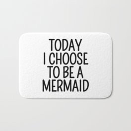 Today I Choose To Be a Mermaid Bath Mat