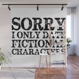 Sorry, I only date fictional characters!  Wall Mural