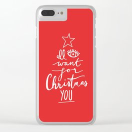 ALL I WANT FOR CHRISTMAS IS YOU Clear iPhone Case