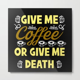 Drink Coffee Caffeine Addict Morning Grouch Metal Print
