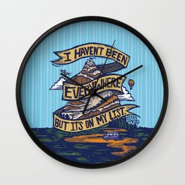 I Haven't Been Everywhere But It's On My List Wall Clock