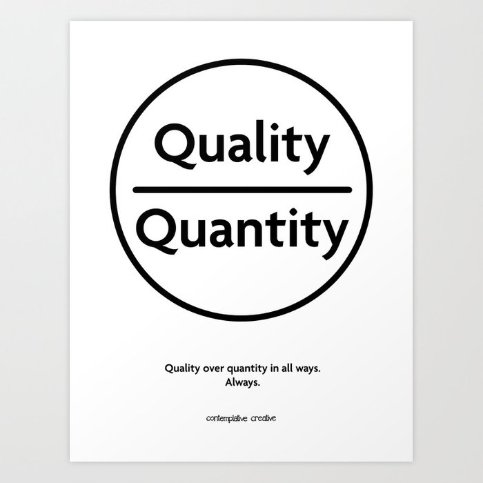 """Quality Over Quantity - Design #1 of the """"Words To Live By"""" series Art Print"""