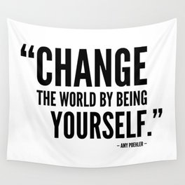 Change The World by Being Yourself. - Amy Poehler Wall Tapestry
